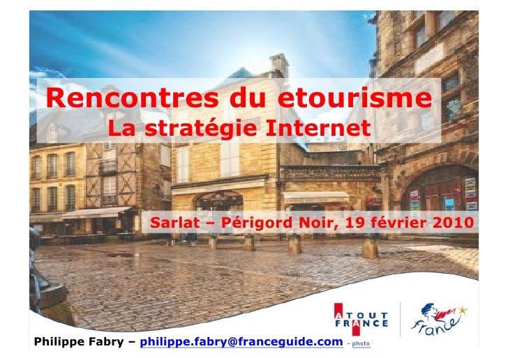Rencontres du etourisme            La stratégie Internet                     Sarlat – Périgord Noir, 19 février 2010     P...