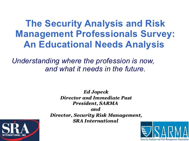 The Security Analysis and Risk Management Professionals Survey: An Educational Needs Analysis    Understanding where the p...