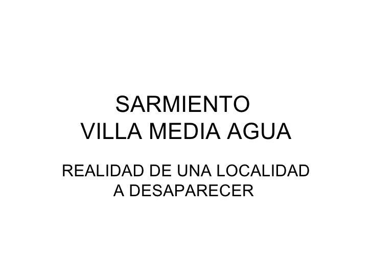 SARMIENTO  VILLA MEDIA AGUA REALIDAD DE UNA LOCALIDAD A DESAPARECER