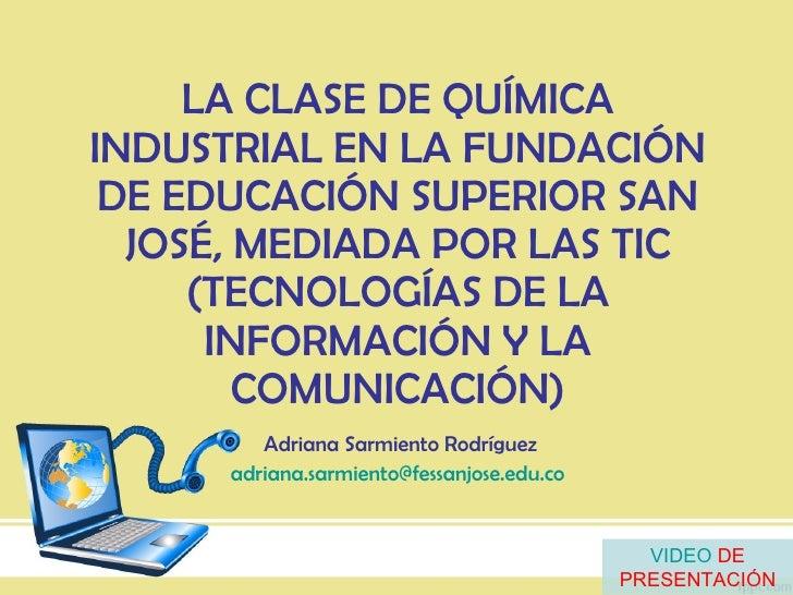 LA CLASE DE QUÍMICA INDUSTRIAL EN LA FUNDACIÓN DE EDUCACIÓN SUPERIOR SAN JOSÉ, MEDIADA POR LAS TIC (TECNOLOGÍAS DE LA INFO...