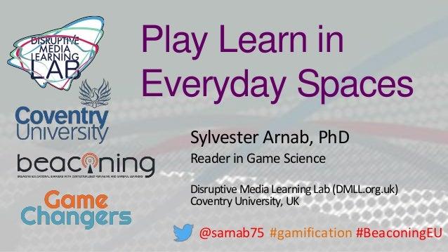Sylvester Arnab, PhD Reader in Game Science Disruptive Media LearningLab(DMLL.org.uk) CoventryUniversity, UK @sarnab75 #ga...