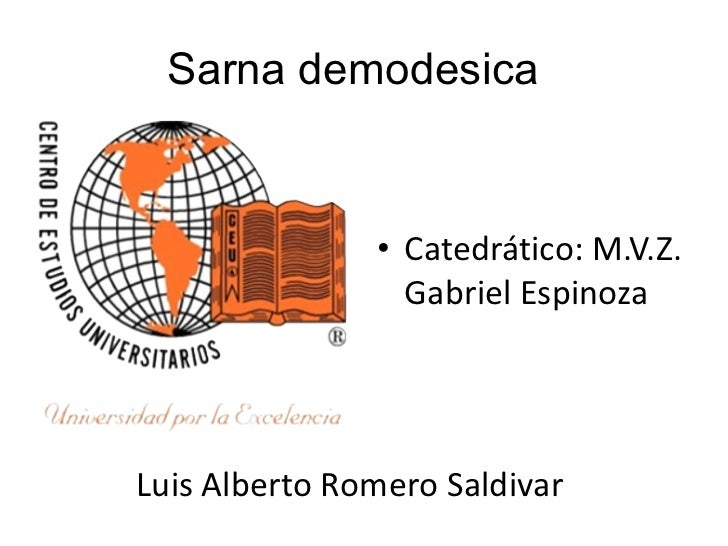<ul><li>Catedrático: M.V.Z. Gabriel Espinoza </li></ul>Sarna demodesica  Luis Alberto Romero Saldivar