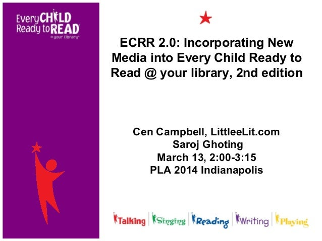 ECRR 2.0: Incorporating New Media into Every Child Ready to Read @ your library, 2nd edition Cen Campbell, LittleeLit.com ...