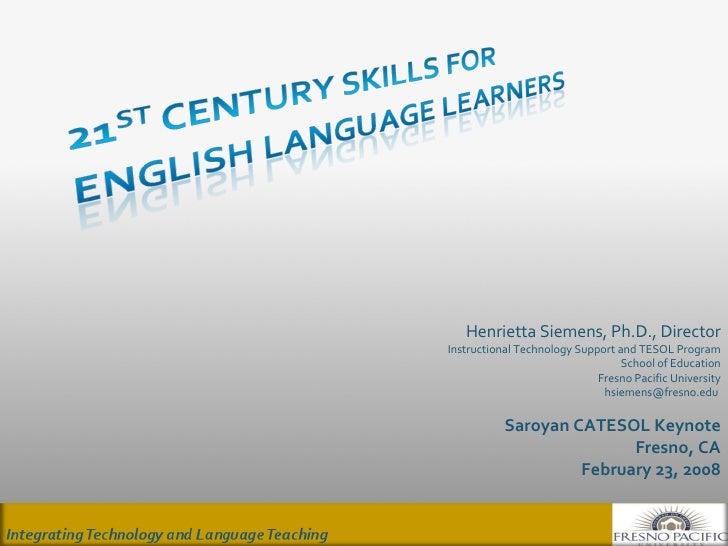 Henrietta Siemens, Ph.D., Director Instructional Technology Support and TESOL Program School of Education Fresno Pacific U...