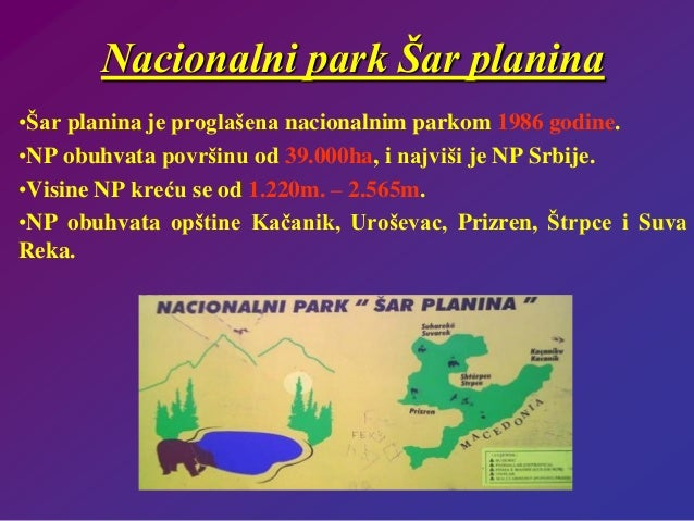 Nacionalni park Šar planina •Šar planina je proglašena nacionalnim parkom 1986 godine. •NP obuhvata površinu od 39.000ha, ...
