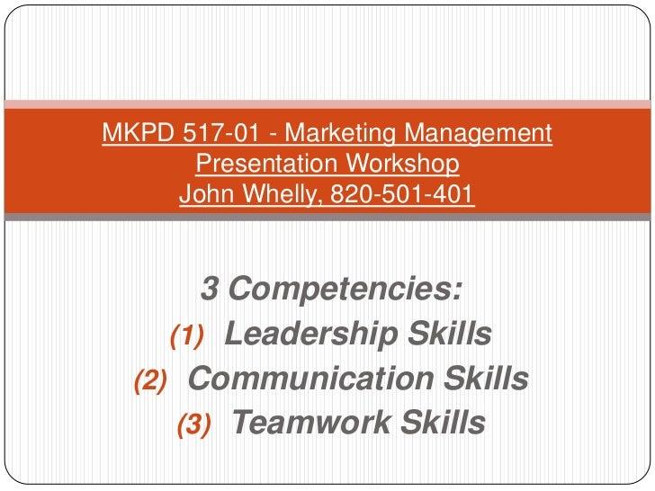 MKPD 517-01 - Marketing Management      Presentation Workshop     John Whelly, 820-501-401        3 Competencies:     (1) ...