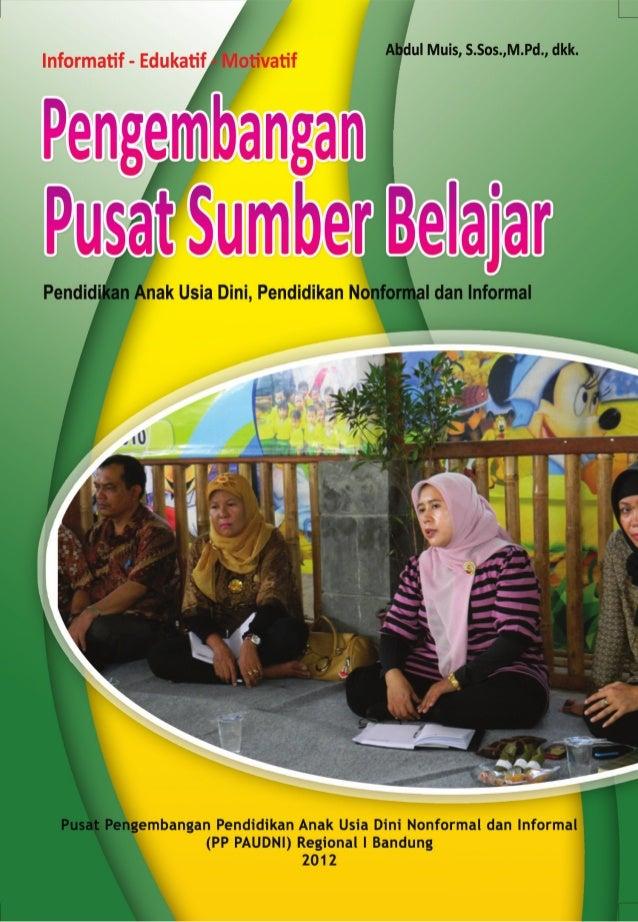 Pengembangan Pusat Sumber Belajar     Pendidikan Anak Usia Dini, Pendidikan Nonformal Dan Informal                        ...