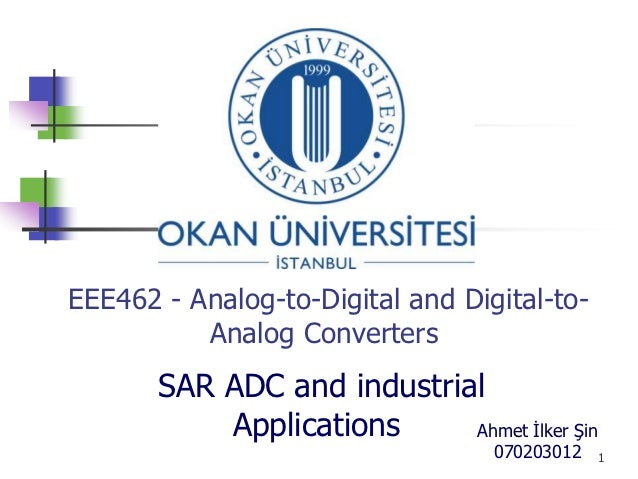 EEE462 - Analog-to-Digital and Digital-to-          Analog Converters       SAR ADC and industrial           Applications ...