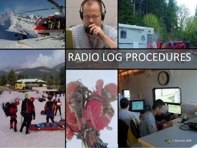 RADIO LOG PROCEDURES  J. Marshall, 2009