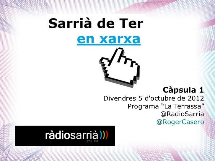 "Càpsula 1Divendres 5 doctubre de 2012       Programa ""La Terrassa""                 @RadioSarria                @RogerCasero"