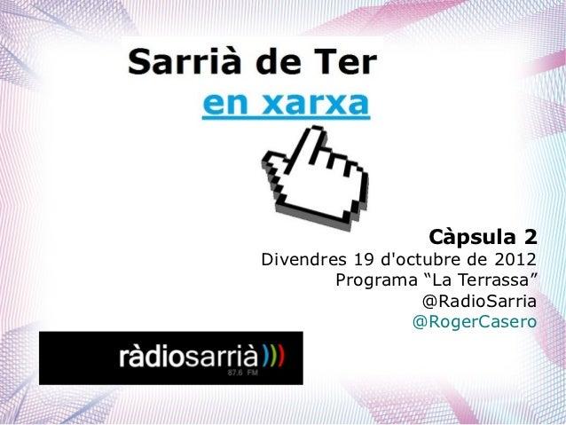 """Càpsula 2Divendres 19 doctubre de 2012        Programa """"La Terrassa""""                  @RadioSarria                 @RogerC..."""