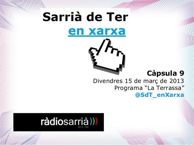 """Càpsula 9Divendres 15 de març de 2013      Programa """"La Terrassa""""             @SdT_enXarxa"""