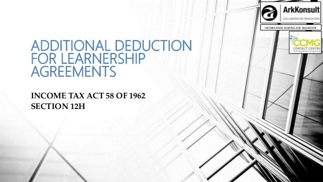 INFORMATION SHARING AND ENGAMENT ADDITIONAL DEDUCTION FOR LEARNERSHIP AGREEMENTS INCOME TAX ACT 58 OF 1962 SECTION 12H
