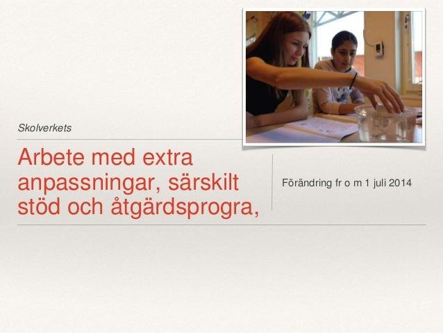 Skolverkets Arbete med extra anpassningar, särskilt stöd och åtgärdsprogra, Förändring fr o m 1 juli 2014