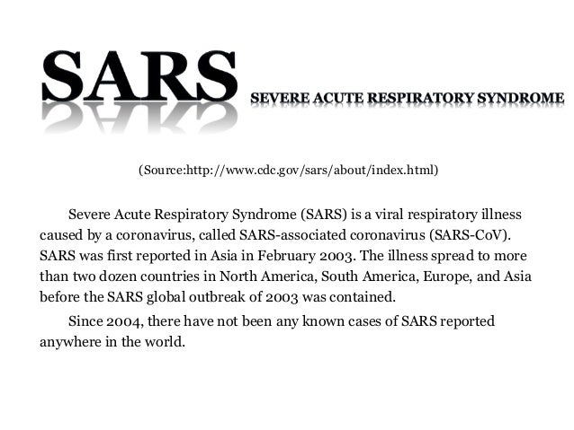 Severe Acute Respiratory Syndrome (SARS) is a viral respiratory illness caused by a coronavirus, called SARS-associated co...