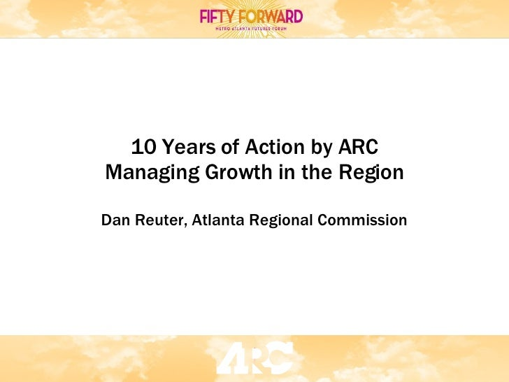 10 Years of Action by ARC Managing Growth in the Region Dan Reuter, Atlanta Regional Commission