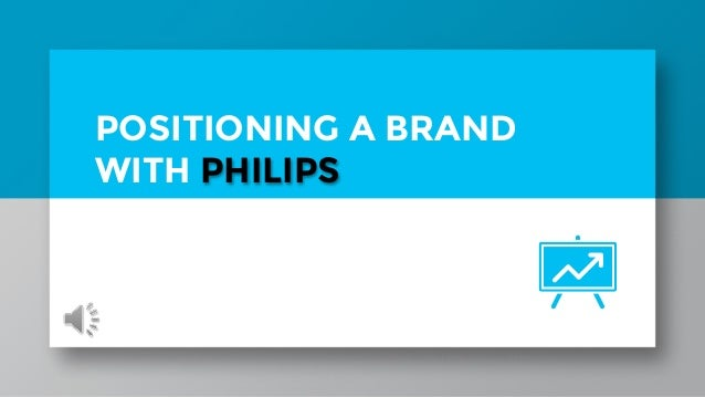 POSITIONING A BRAND WITH PHILIPS