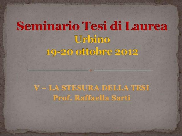 V – LA STESURA DELLA TESI     Prof. Raffaella Sarti