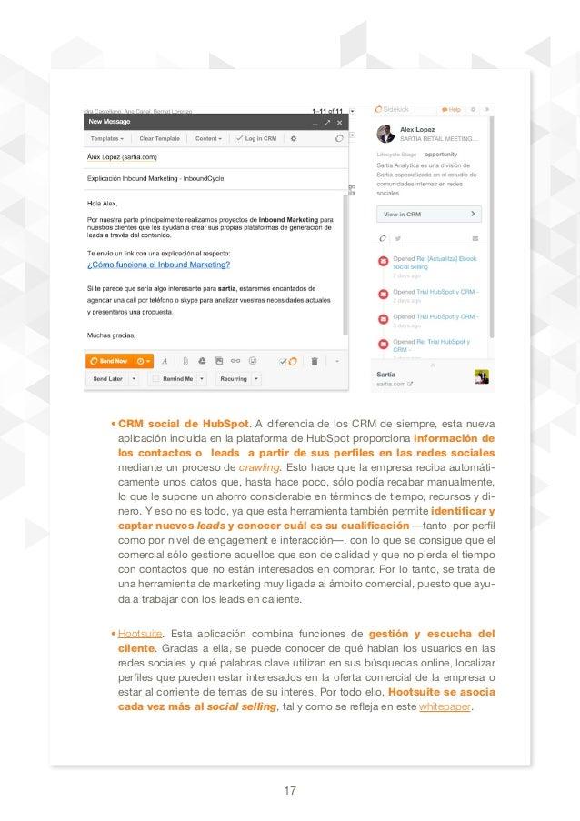 17 •CRM social de HubSpot. A diferencia de los CRM de siempre, esta nueva aplicación incluida en la plataforma de HubSpot...