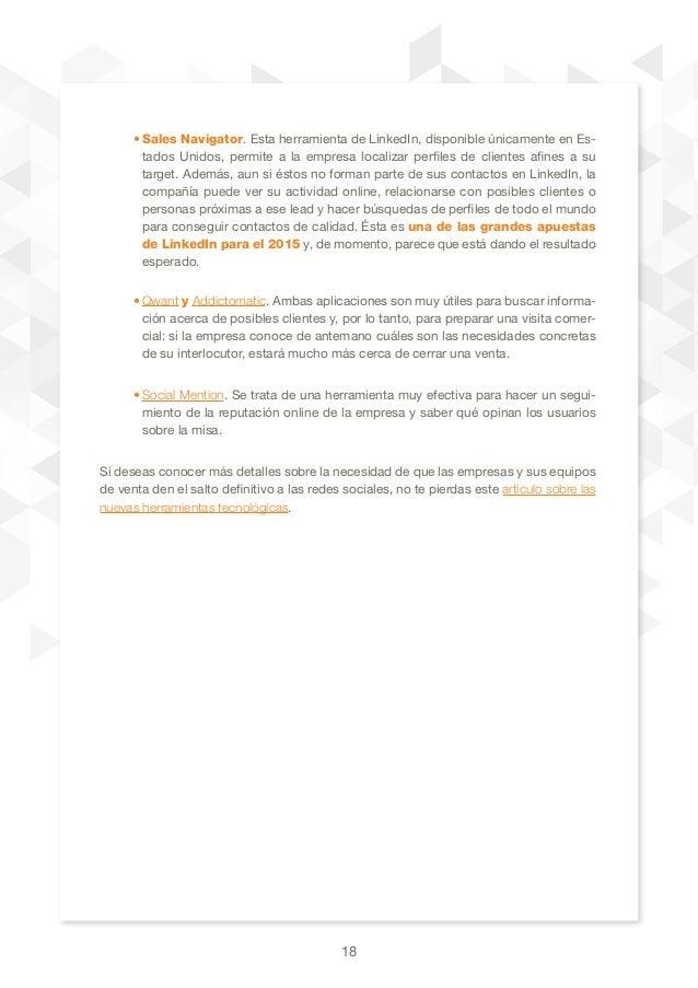 18 •Sales Navigator. Esta herramienta de LinkedIn, disponible únicamente en Es- tados Unidos, permite a la empresa locali...