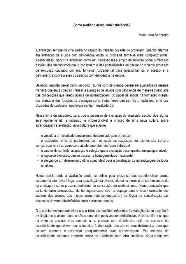 Como avaliar o aluno com deficiência? Mara Lúcia Sartoretto A avaliação sempre foi uma pedra no sapato do trabalho docente...