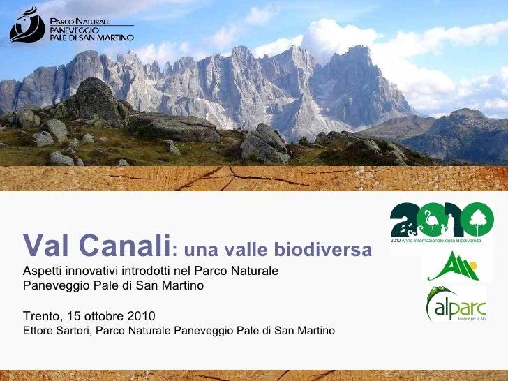Val Canali : una valle biodiversa Aspetti innovativi introdotti nel Parco Naturale  Paneveggio Pale di San Martino Trento,...