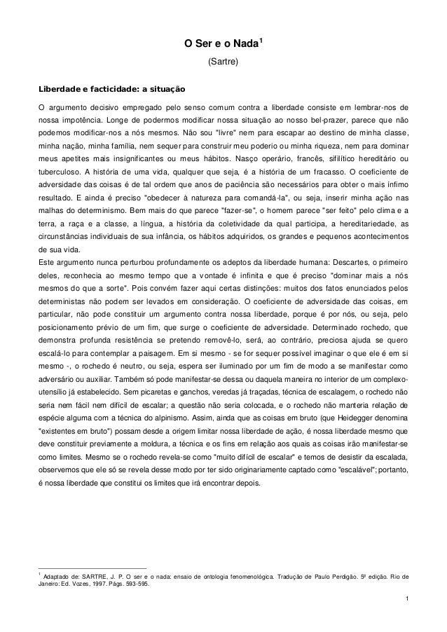 1 O Ser e o Nada1 (Sartre) Liberdade e facticidade: a situação O argumento decisivo empregado pelo senso comum contra a li...