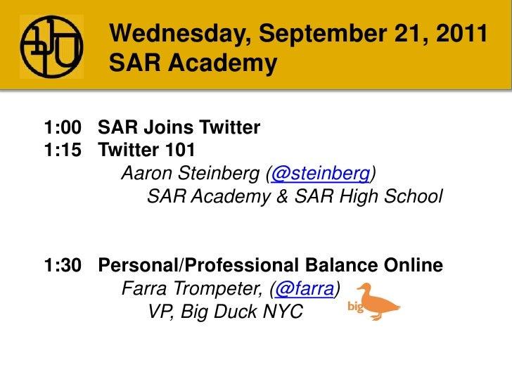 Wednesday, September 21, 2011<br />SAR Academy<br />1:00   SAR Joins Twitter<br />1:15   Twitter 101<br />Aaron Steinberg ...