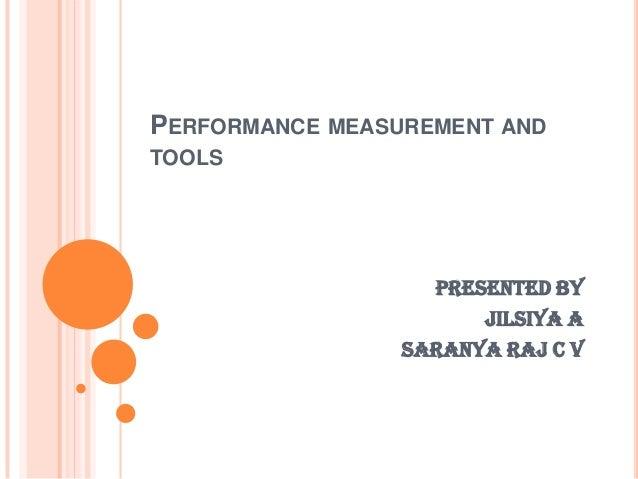 PERFORMANCE MEASUREMENT ANDTOOLSPresented byJilsiya aSaranya raj c v