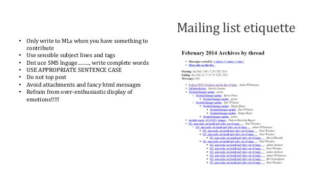 Mailing list etiquette • Only write to MLs when you have something to contribute • Use sensible subject lines and tags • D...