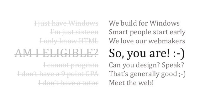 I just have Windows I'm just sixteen I only know HTML  We build for Windows Smart people start early We love our webmakers...