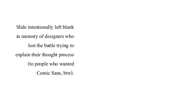 Slide intentionally left blank in memory of designers who lost the battle trying to explain their thought process (to peop...