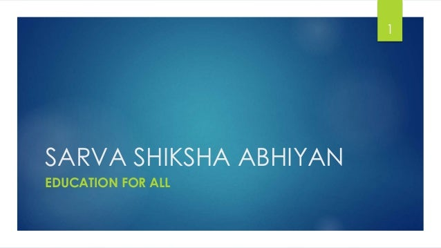 SARVA SHIKSHA ABHIYAN EDUCATION FOR ALL 1
