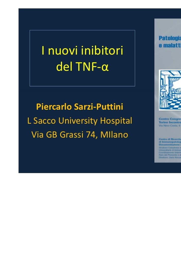 I nuovi inibitori      del TNF-α   Piercarlo Sarzi-PuttiniL Sacco University Hospital Via GB Grassi 74, MIlano