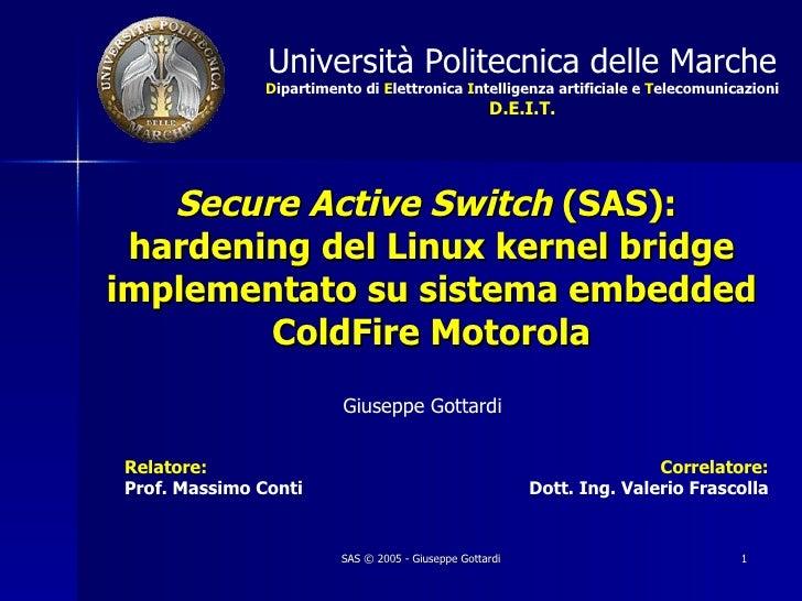 Secure Active Switch  (SAS):  hardening del Linux kernel bridge implementato su sistema embedded ColdFire Motorola Giusepp...