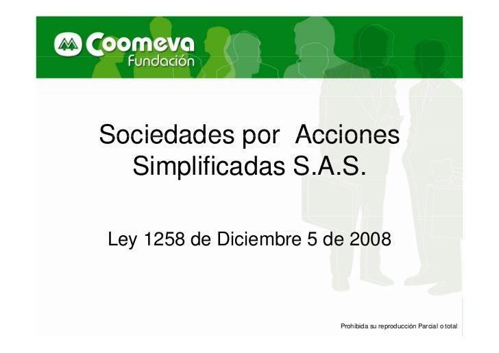 Sociedades por Acciones  Simplificadas S.A.S.Ley 1258 de Diciembre 5 de 2008                         Prohibida su reproduc...