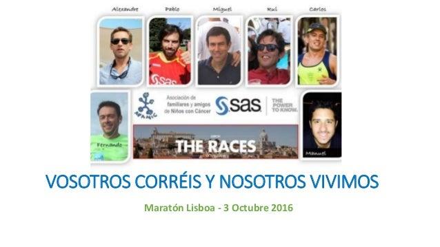 VOSOTROS CORRÉIS Y NOSOTROS VIVIMOS Maratón Lisboa - 3 Octubre 2016