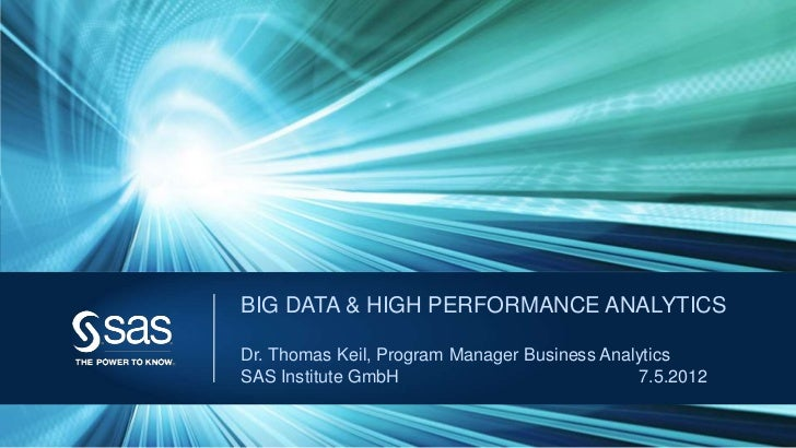 BIG DATA & HIGH PERFORMANCE ANALYTICSDr. Thomas Keil, Program Manager Business AnalyticsSAS Institute GmbH                ...