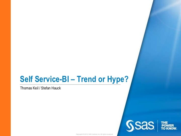 Self Service-BI – Trend or Hype?Thomas Keil / Stefan Hauck                             Copyright © 2010, SAS Institute Inc...