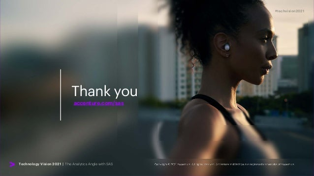 Thank you accenture.com/sas #techvision2021 Technology Vision 2021 | The Analytics Angle with SAS