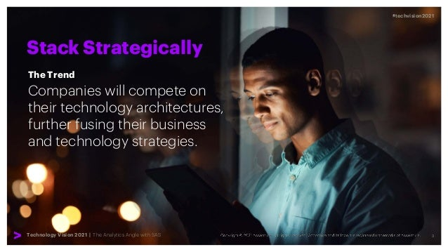 3 #techvision2021 Technology Vision 2021 | The Analytics Angle with SAS Stack Strategically Companies will compete on thei...
