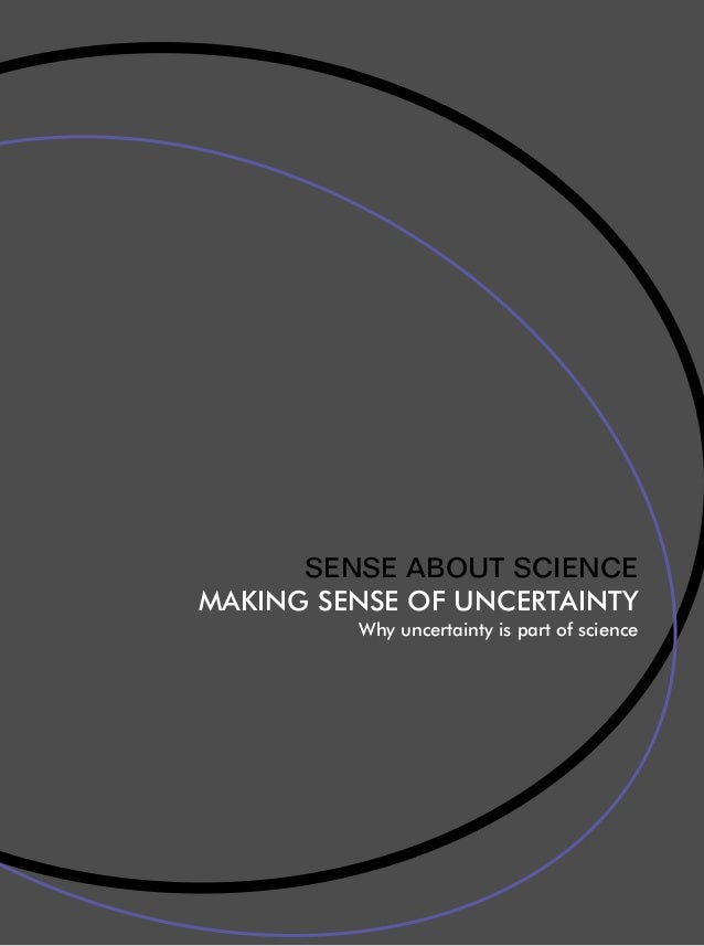 SENSE ABOUT SCIENCE MAKING SENSE OF UNCERTAINTY Why uncertainty is part of science