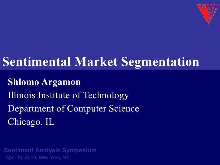 Sentimental Market Segmentation Shlomo Argamon Illinois Institute of Technology Department of Computer Science Chicago, IL...