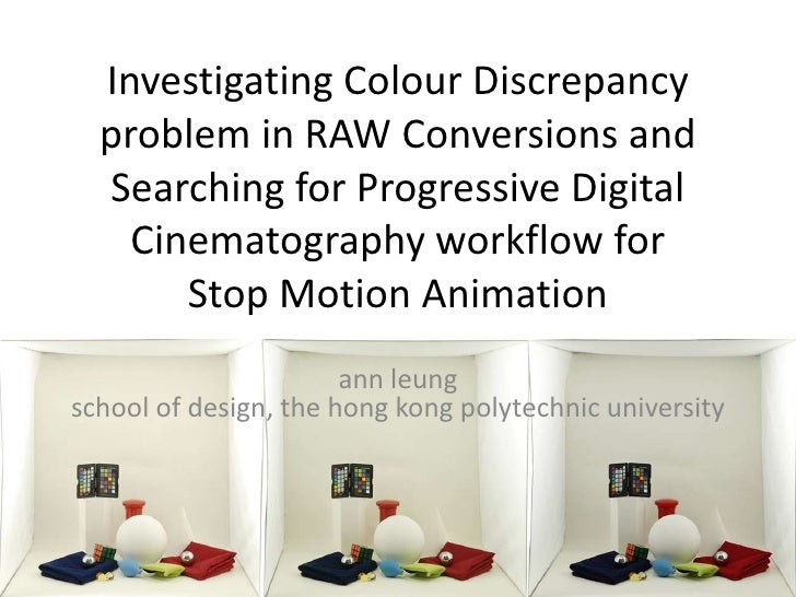 Investigating Colour Discrepancy  problem in RAW Conversions and  Searching for Progressive Digital    Cinematography work...