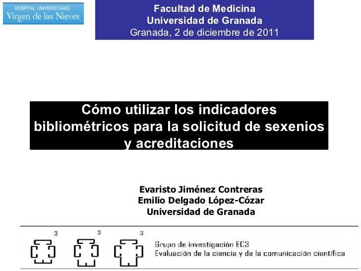 Cómo utilizar los indicadores bibliométricos para la solicitud de sexenios y acreditaciones Evaristo Jiménez Contreras Emi...