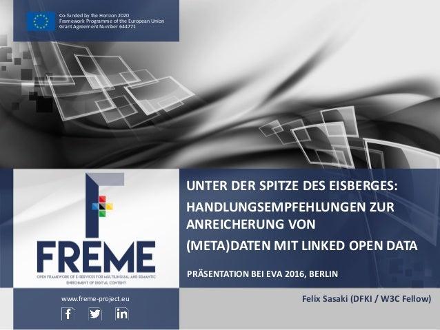 EVA2016– HandlungsempfehlungenzurAnreicherungvon(Meta)daten mitLinked OpenData WWW.FREME-PROJECT.EU 1 Co-fundedby...