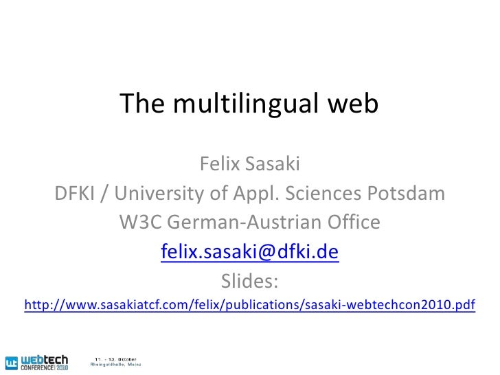 The multilingual web<br />Felix Sasaki<br />DFKI / University of Appl. Sciences Potsdam<br />W3C German-Austrian Office<br...