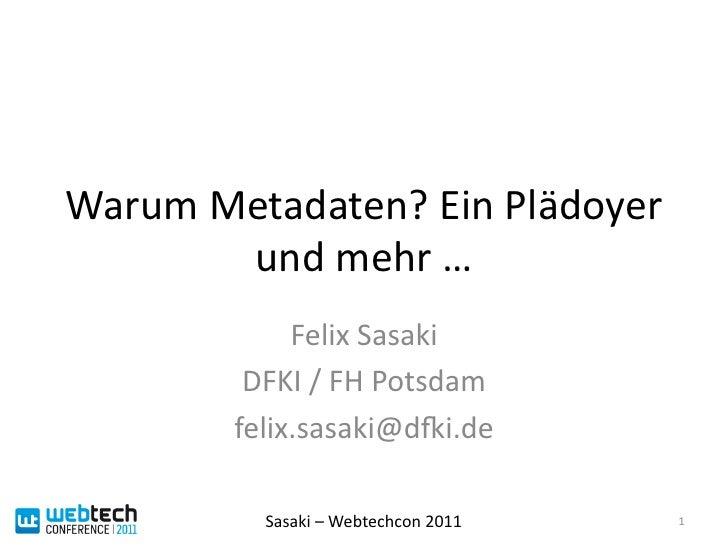 Warum Metadaten? Ein Plädoyer           und mehr …                 Felix Sasaki             DFKI / F...