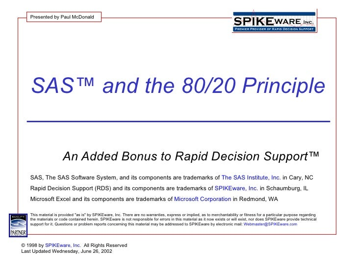 SAS™ and the 80/20 Principle An Added Bonus to Rapid Decision Support™  Presented by Paul McDonald