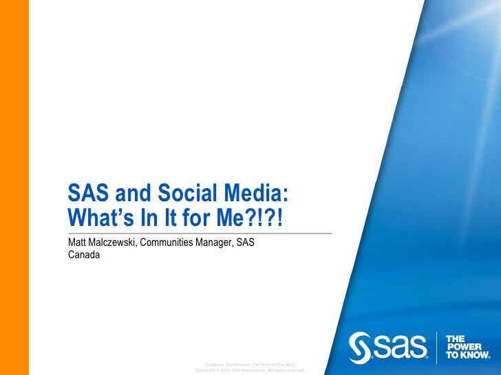SAS and Social Media: What's In It for Me?!?! Matt Malczewski, Communities Manager, SAS Canada                            ...